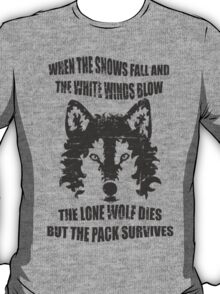 When the snows fall and the white winds blow, the lone wolf dies but the pack survives. T-Shirt