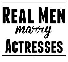 Real Men Marry Actresses by kwg2200