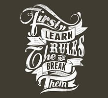 Quote - First Learn the Rules then Break Them Unisex T-Shirt