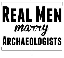 Real Men Marry Archaeologists by kwg2200