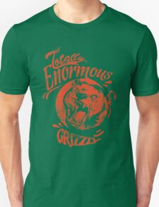 Quote - Totally Enormous Grizzly Unisex T-Shirt