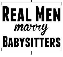 Real Men Marry Babysitters by kwg2200