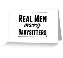 Real Men Marry Babysitters Greeting Card