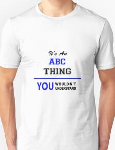 It's an ABC thing, you wouldn't understand !! T-Shirt