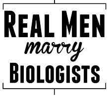 Real Men Marry Biologists by kwg2200