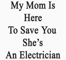 My Mom Is Here To Save You She's An Electrician  by supernova23