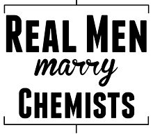 Real Men Marry Chemists by kwg2200