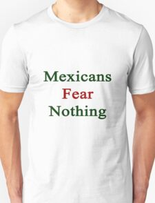 Mexicans Fear Nothing  T-Shirt