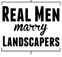 Real Men Marry Landscapers by kwg2200