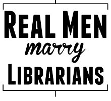 Real Men Marry Librarians by kwg2200