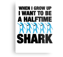 When I grow up I want to be a Halftime Shark!!!  Super Bowl 2015 Metal Print