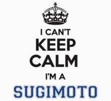 I cant keep calm Im a SUGIMOTO by icant