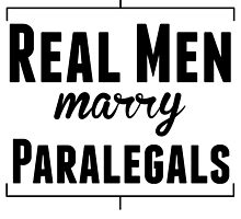 Real Men Marry Paralegals by kwg2200