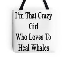 I'm That Crazy Girl Who Loves To Heal Whales  Tote Bag