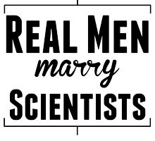 Real Men Marry Scientists by kwg2200