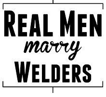 Real Men Marry Welders by kwg2200