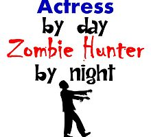Actress By Day Zombie Hunter By Night by kwg2200