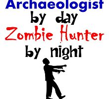 Archaeologist By Day Zombie Hunter By Night by kwg2200