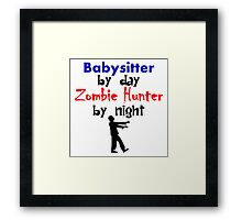 Babysitter By Day Zombie Hunter By Night Framed Print