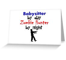 Babysitter By Day Zombie Hunter By Night Greeting Card