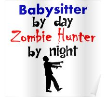 Babysitter By Day Zombie Hunter By Night Poster
