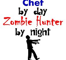 Chef By Day Zombie Hunter By Night by kwg2200