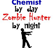 Chemist By Day Zombie Hunter By Night by kwg2200