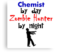 Chemist By Day Zombie Hunter By Night Canvas Print