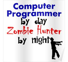 Computer Programmer By Day Zombie Hunter By Night Poster