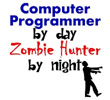 Computer Programmer By Day Zombie Hunter By Night Photographic Print