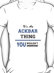 It's an ACKBAR thing, you wouldn't understand !! T-Shirt
