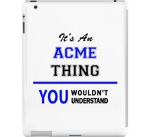 It's an ACME thing, you wouldn't understand !! iPad Case/Skin