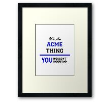 It's an ACME thing, you wouldn't understand !! Framed Print