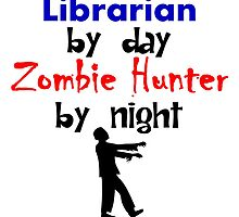 Librarian By Day Zombie Hunter By Night by kwg2200