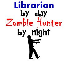 Librarian By Day Zombie Hunter By Night Photographic Print