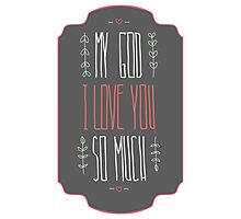 My God I love you so much Photographic Print