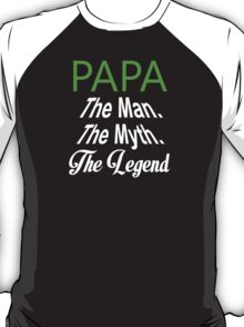 Papa The Man The Myth The Legend - Tshirt & Hoodies? T-Shirt