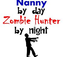 Nanny By Day Zombie Hunter By Night by kwg2200