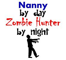 Nanny By Day Zombie Hunter By Night Photographic Print