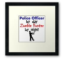 Police Officer By Day Zombie Hunter By Night Framed Print