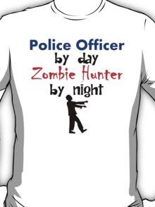 Police Officer By Day Zombie Hunter By Night T-Shirt