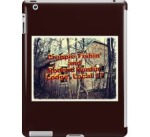 """""""Crappie Fishin' and Rodent Huntin' Lodge, Local 17""""... prints and products iPad Case/Skin"""