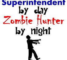 Superintendent By Day Zombie Hunter By Night by kwg2200