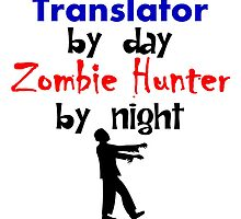 Translator By Day Zombie Hunter By Night by kwg2200