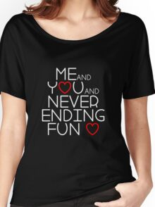 Me and You and Never Ending Fun  Women's Relaxed Fit T-Shirt