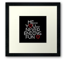 Me and You and Never Ending Fun  Framed Print