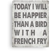Happier Than A Bird With A French Fry Canvas Print
