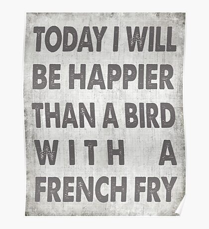 Happier Than A Bird With A French Fry Poster