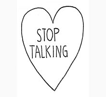 stop talking Unisex T-Shirt