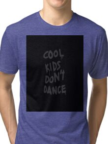 cool kids dont dance Tri-blend T-Shirt